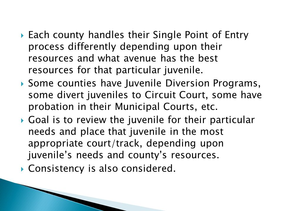  Each county handles their Single Point of Entry process differently depending upon their resources and what avenue has the best resources for that particular juvenile.