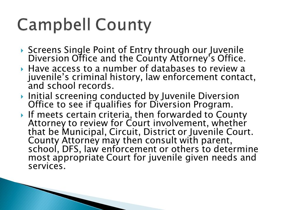  Screens Single Point of Entry through our Juvenile Diversion Office and the County Attorney's Office.