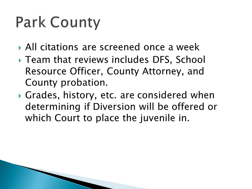  All citations are screened once a week  Team that reviews includes DFS, School Resource Officer, County Attorney, and County probation.