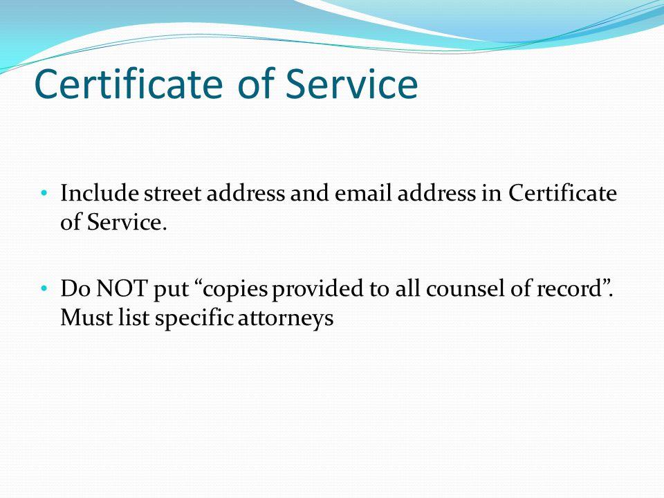 Certificate of Service Include street address and email address in Certificate of Service.