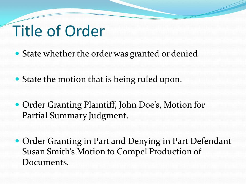 Title of Order State whether the order was granted or denied State the motion that is being ruled upon. Order Granting Plaintiff, John Doe's, Motion f
