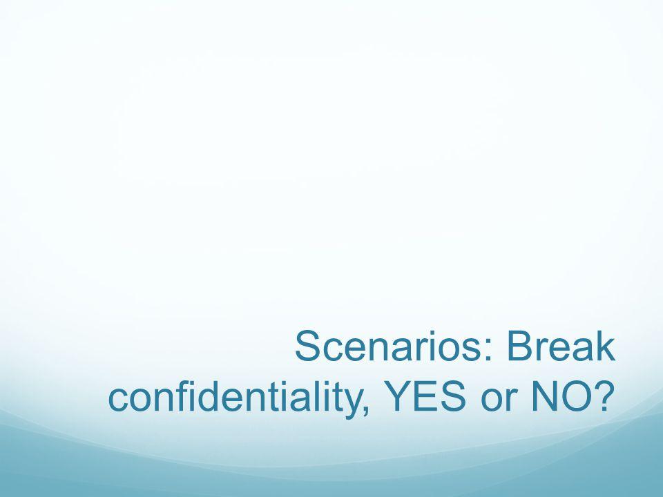 Scenarios: Break confidentiality, YES or NO?