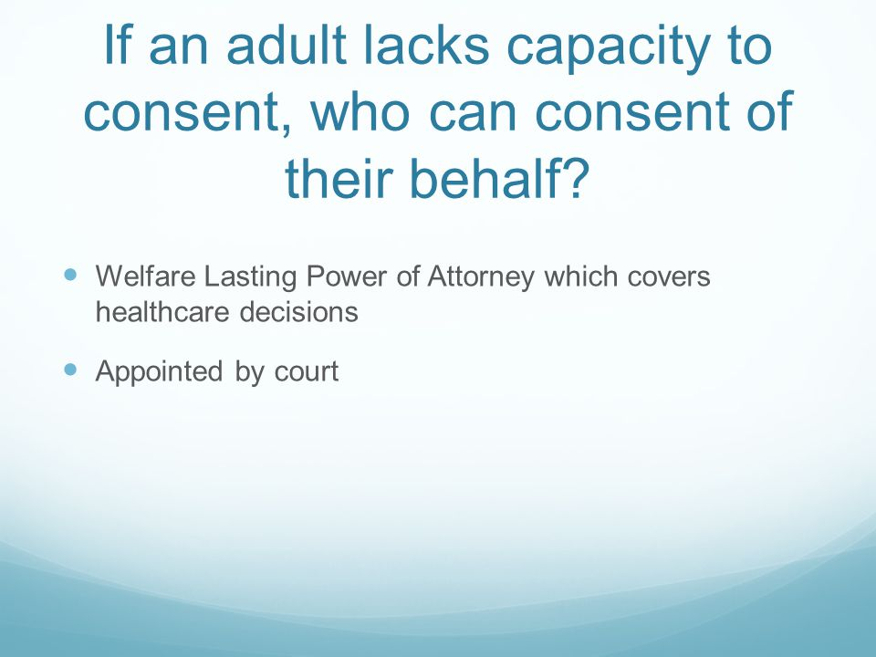If an adult lacks capacity to consent, who can consent of their behalf.