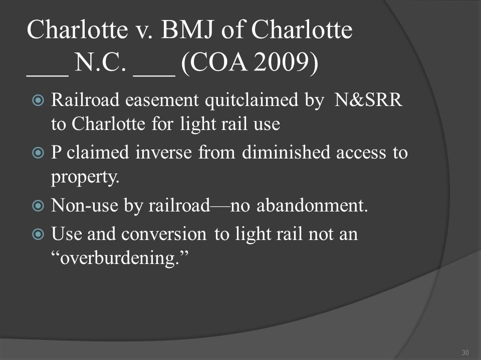 Charlotte v. BMJ of Charlotte ___ N.C. ___ (COA 2009)  Railroad easement quitclaimed by N&SRR to Charlotte for light rail use  P claimed inverse fro