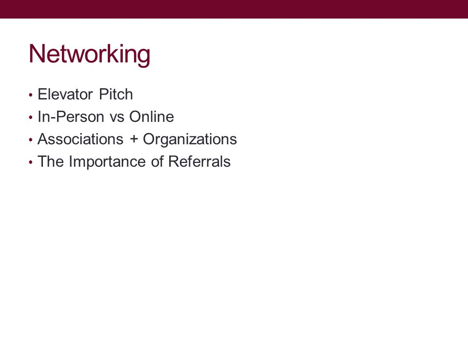 Networking Elevator Pitch In-Person vs Online Associations + Organizations The Importance of Referrals