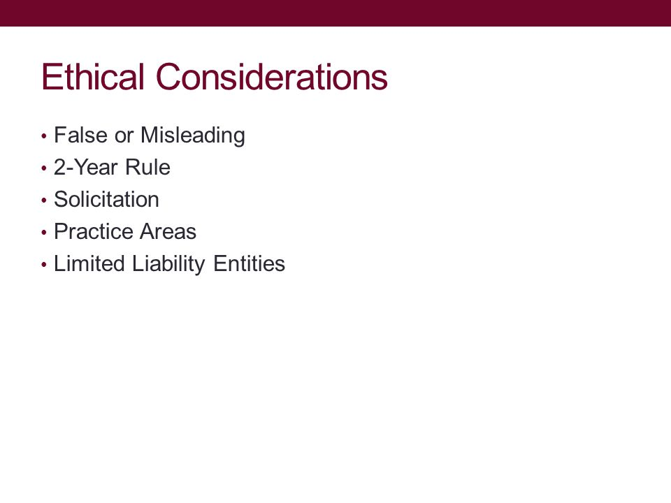 Ethical Considerations False or Misleading 2-Year Rule Solicitation Practice Areas Limited Liability Entities
