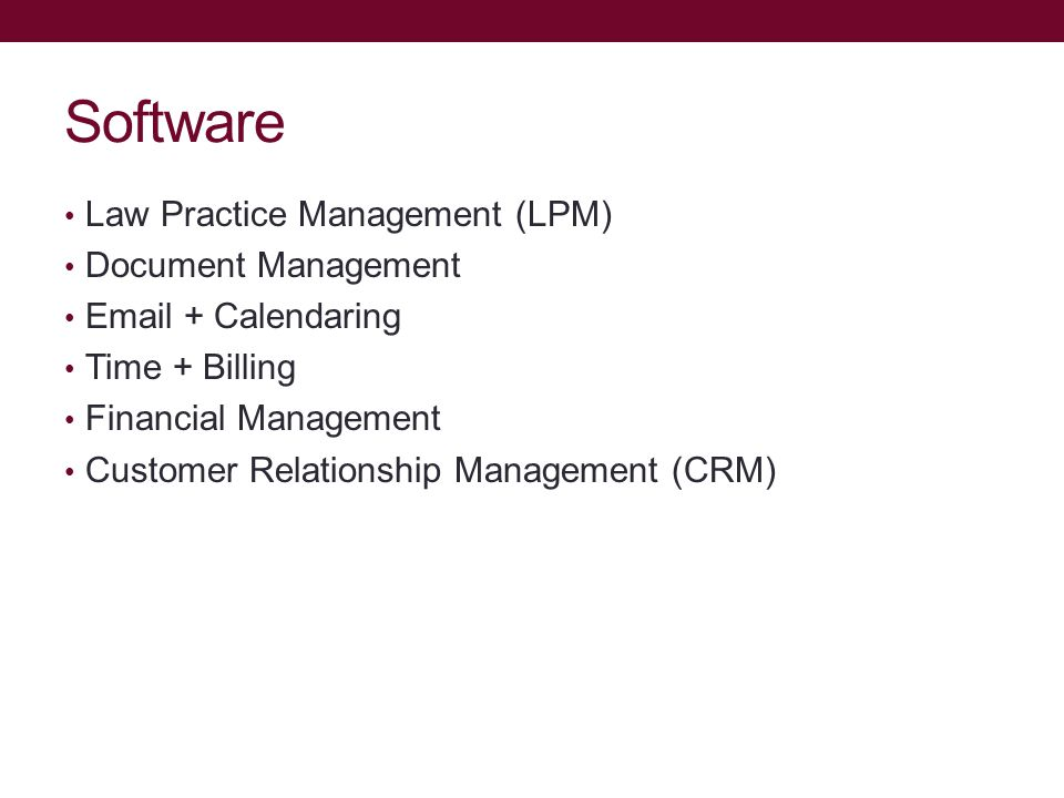 Software Law Practice Management (LPM) Document Management Email + Calendaring Time + Billing Financial Management Customer Relationship Management (CRM)