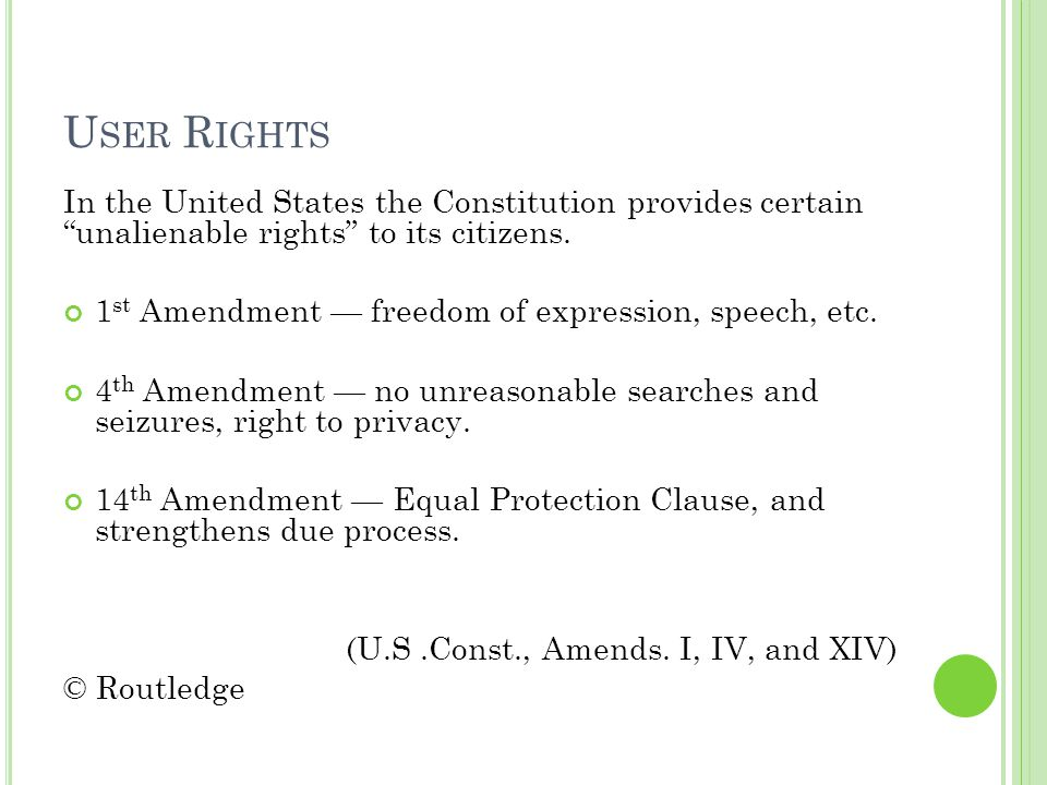 U SER R IGHTS In the United States the Constitution provides certain unalienable rights to its citizens.