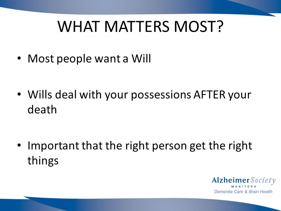 WHAT MATTERS MOST POWER OF ATTORNEY- ABUSE PREVENTION Use oversight/ reporting paragraph Make your wishes known well in advance Frank discussion with all the family as to who you name and why Introduce your attorney to your bank Warning re cash cards