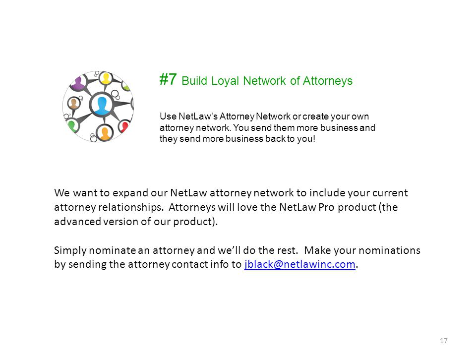 We want to expand our NetLaw attorney network to include your current attorney relationships. Attorneys will love the NetLaw Pro product (the advanced