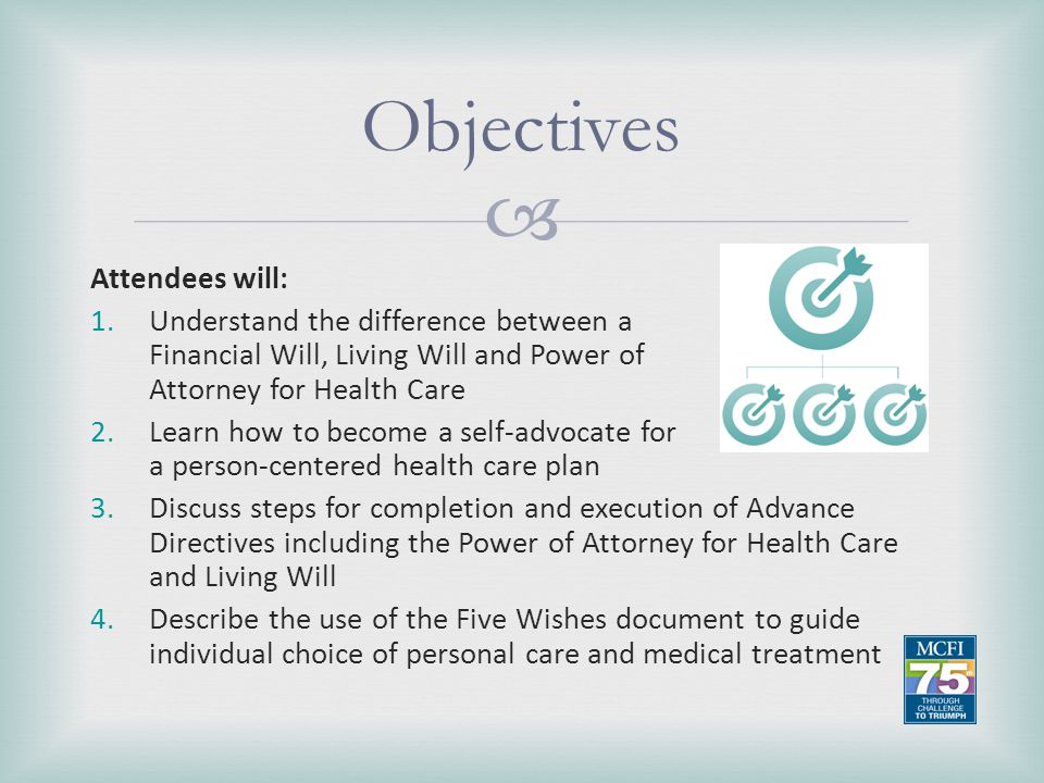   Documents that provide direction regarding health care decisions when you are unable to make your own decisions Advance Directives