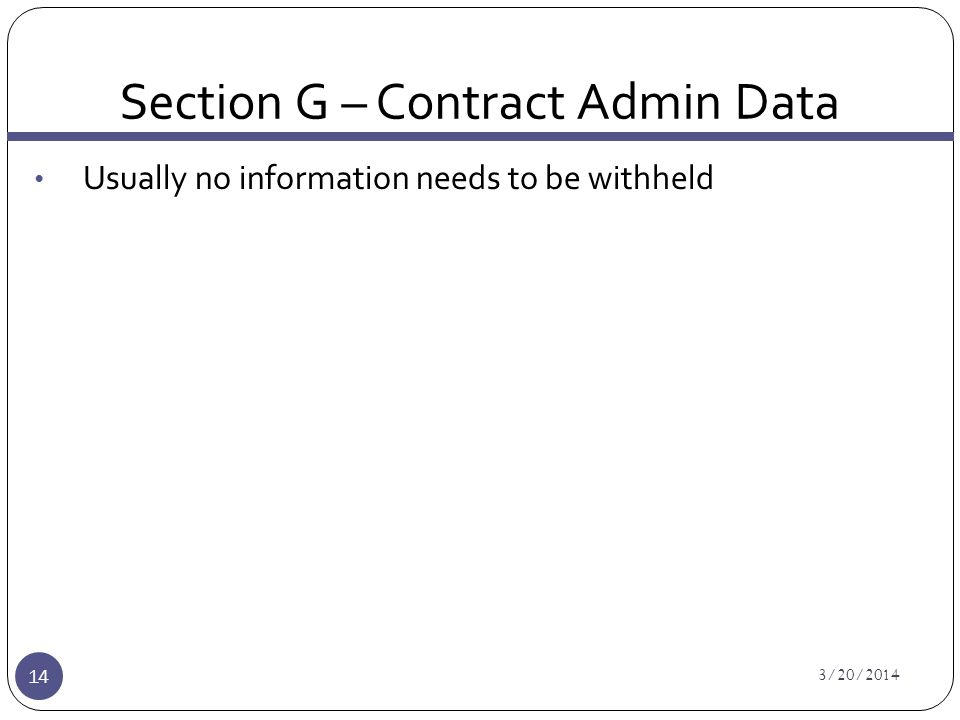 Section G – Contract Admin Data 3/20/2014 14 Usually no information needs to be withheld