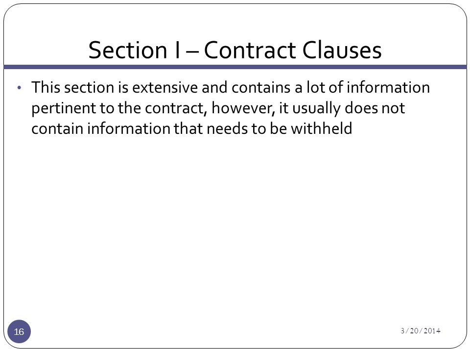 Section I – Contract Clauses 3/20/2014 16 This section is extensive and contains a lot of information pertinent to the contract, however, it usually does not contain information that needs to be withheld