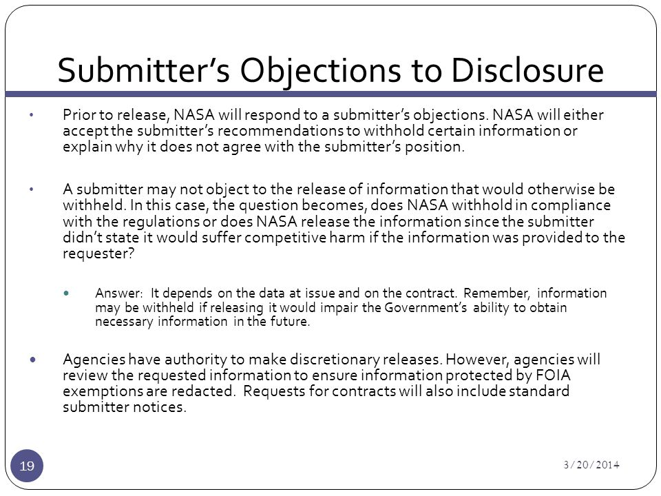 Submitter's Objections to Disclosure 3/20/2014 19 Prior to release, NASA will respond to a submitter's objections.