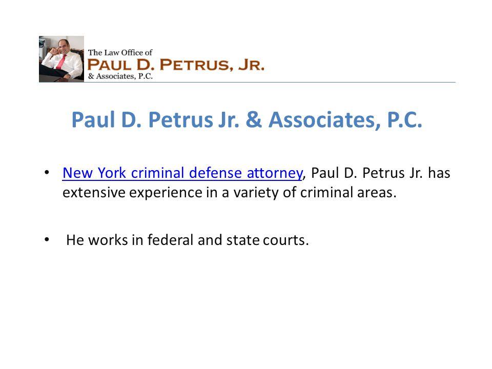 Paul D. Petrus Jr. & Associates, P.C. New York criminal defense attorney, Paul D.