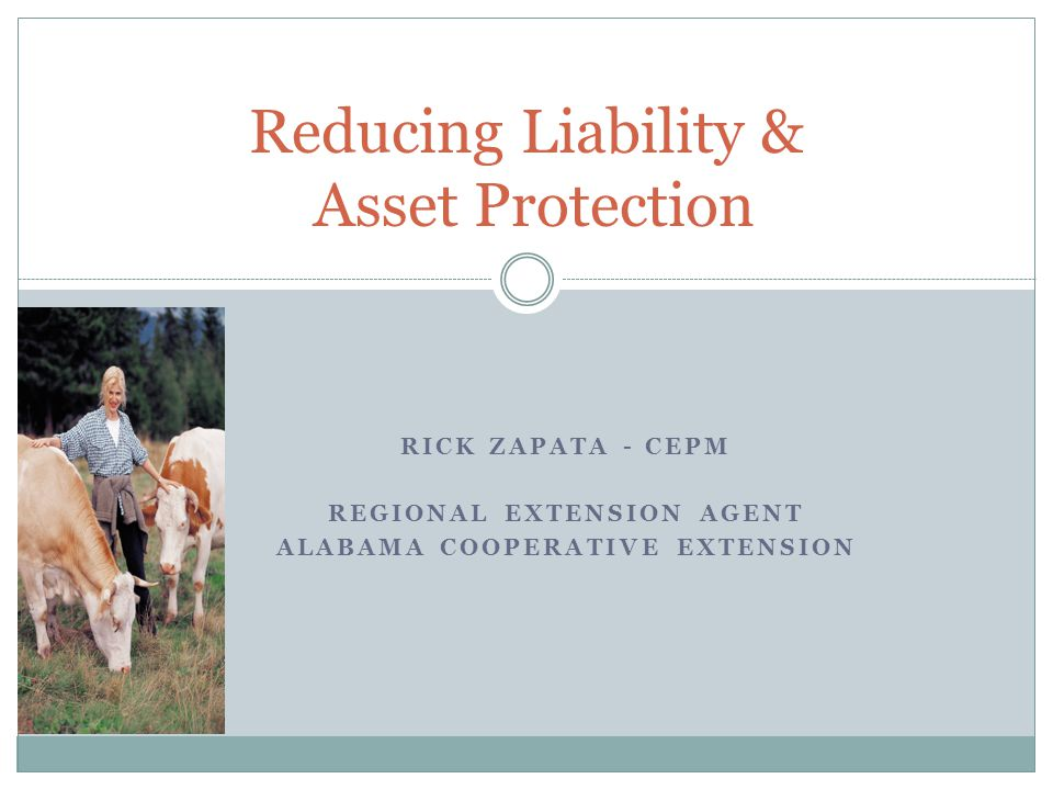 RICK ZAPATA - CEPM REGIONAL EXTENSION AGENT ALABAMA COOPERATIVE EXTENSION Reducing Liability & Asset Protection