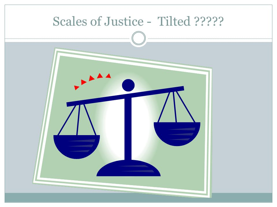 Scales of Justice - Tilted ?????