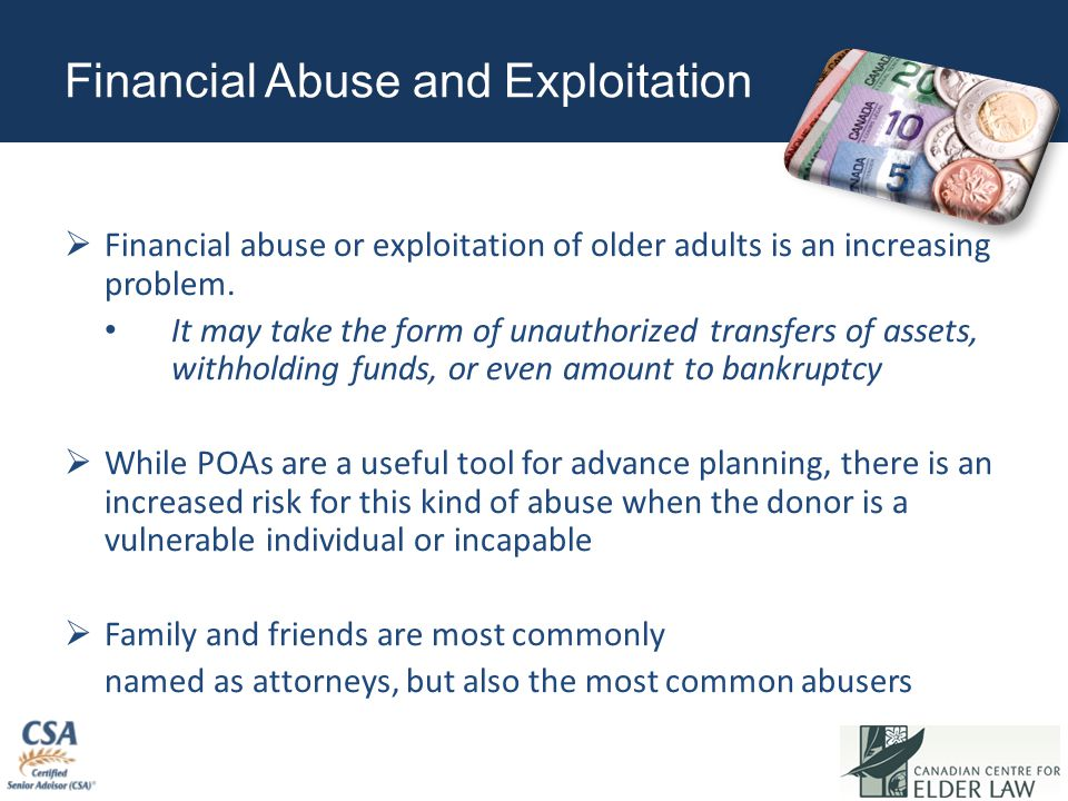 Financial Abuse and Exploitation  Financial abuse or exploitation of older adults is an increasing problem. It may take the form of unauthorized tran