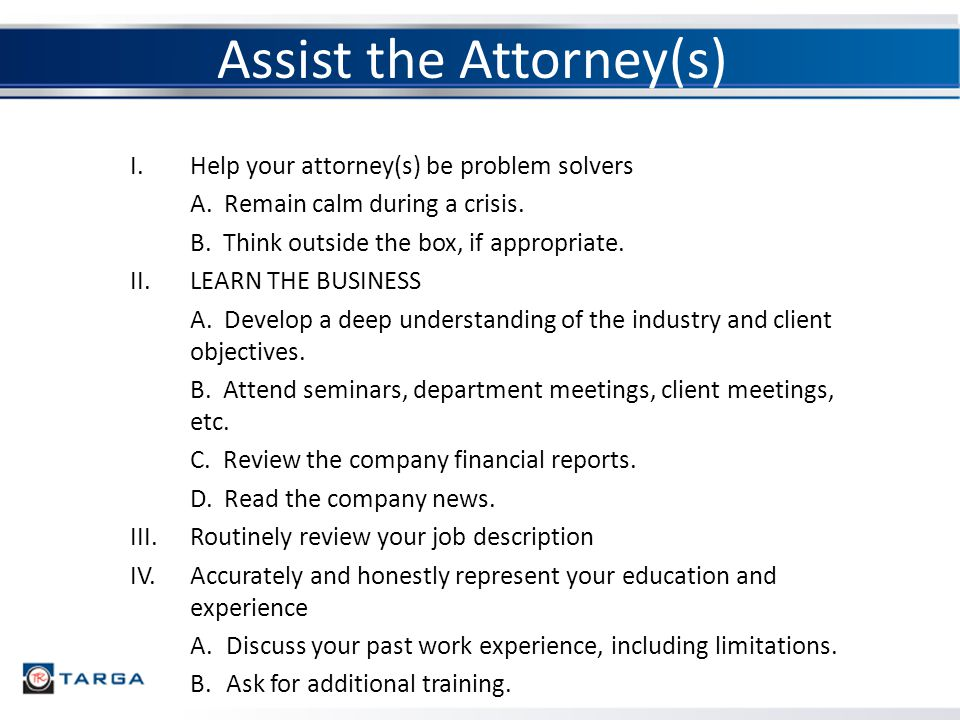 Assist the Attorney(s) I.Help your attorney(s) be problem solvers A.
