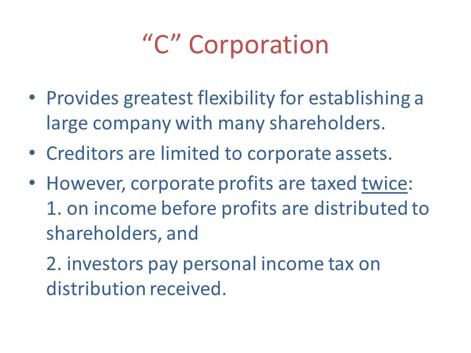 C Corporation Provides greatest flexibility for establishing a large company with many shareholders.