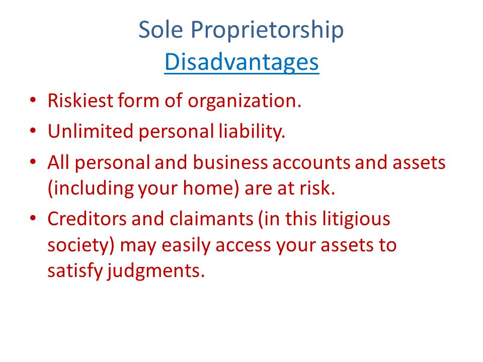 Sole Proprietorship Disadvantages Riskiest form of organization.