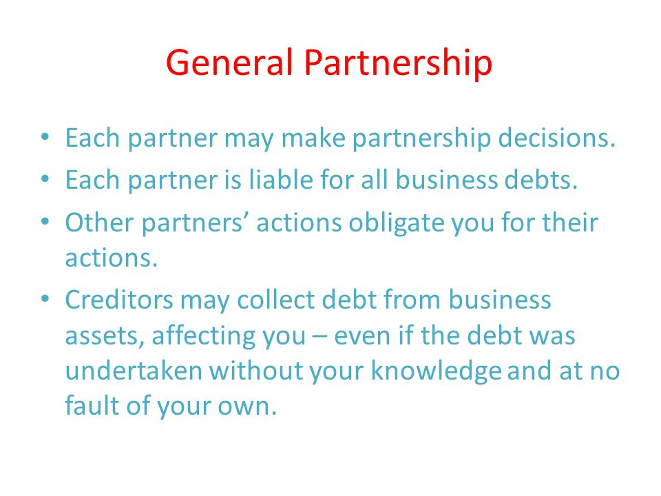 General Partnership Each partner may make partnership decisions.
