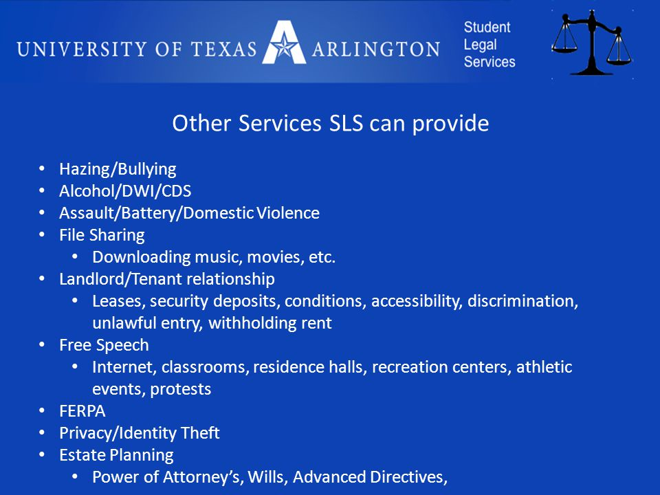 Other Services SLS can provide Hazing/Bullying Alcohol/DWI/CDS Assault/Battery/Domestic Violence File Sharing Downloading music, movies, etc.
