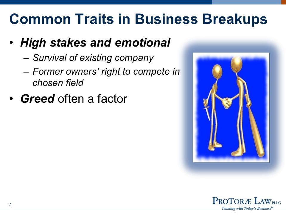 Common Traits in Business Breakups High stakes and emotional –Survival of existing company –Former owners' right to compete in chosen field Greed often a factor 7