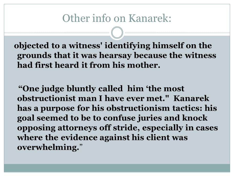 Other info on Kanarek: objected to a witness identifying himself on the grounds that it was hearsay because the witness had first heard it from his mother.