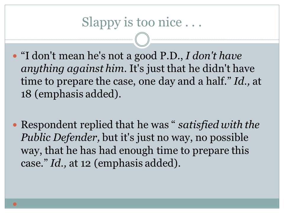 Slappy is too nice... I don t mean he s not a good P.D., I don t have anything against him.