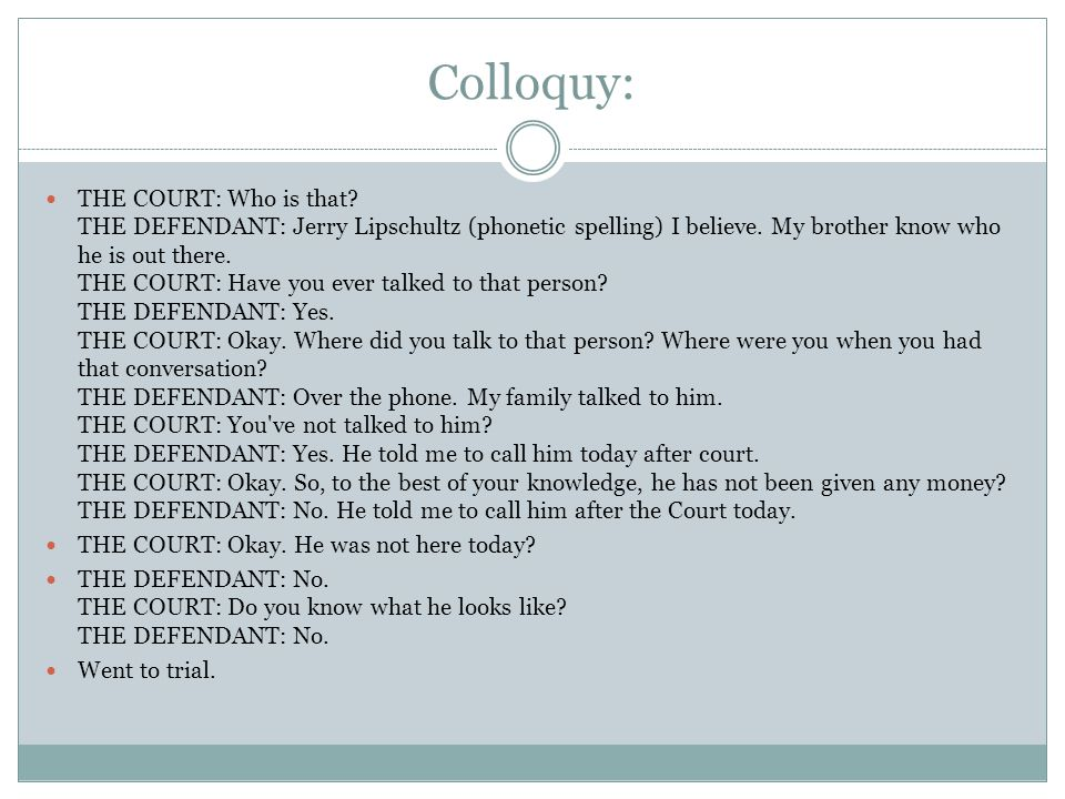 Colloquy: THE COURT: Who is that. THE DEFENDANT: Jerry Lipschultz (phonetic spelling) I believe.