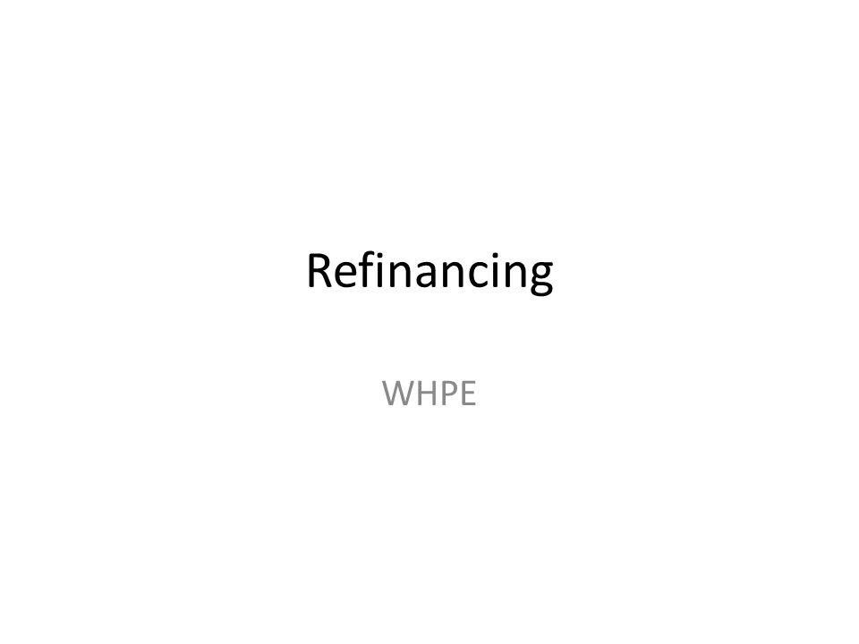 Refinancing WHPE