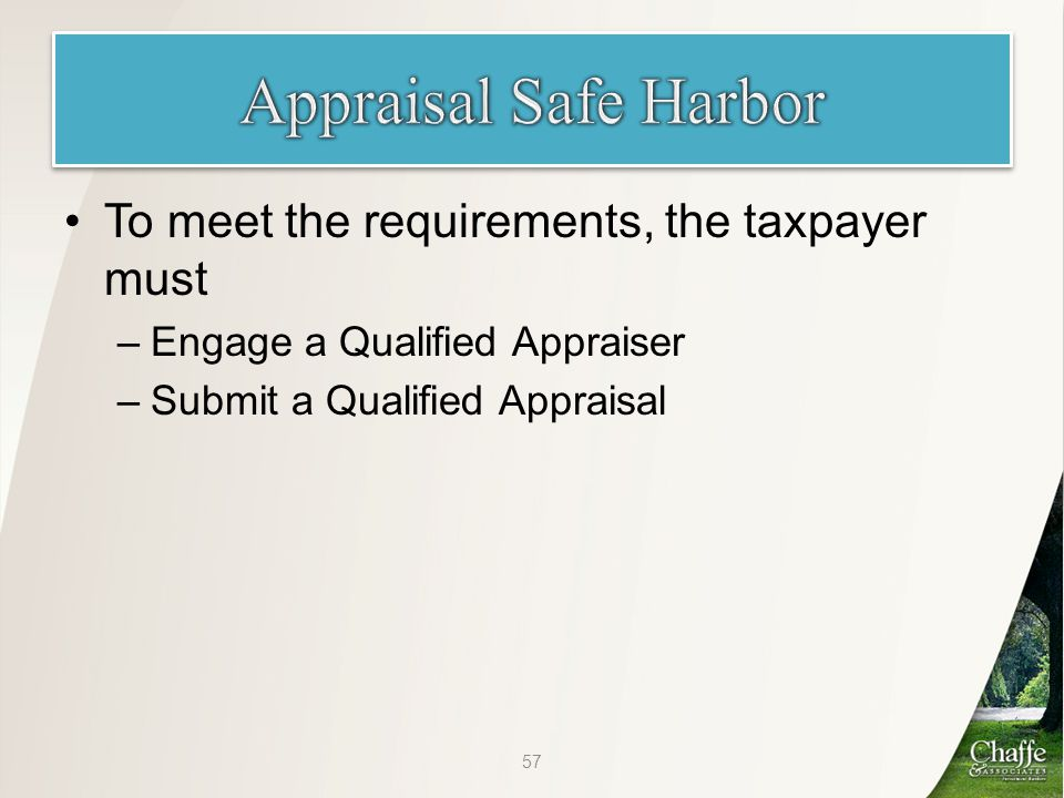 To meet the requirements, the taxpayer must –Engage a Qualified Appraiser –Submit a Qualified Appraisal 57
