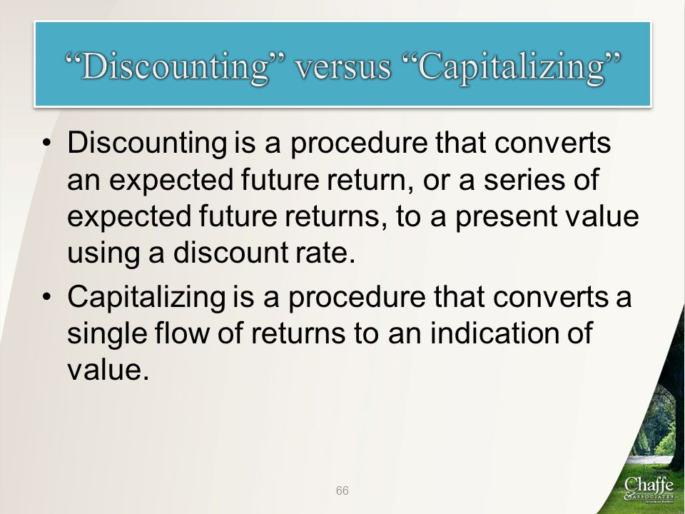 Discounting is a procedure that converts an expected future return, or a series of expected future returns, to a present value using a discount rate.