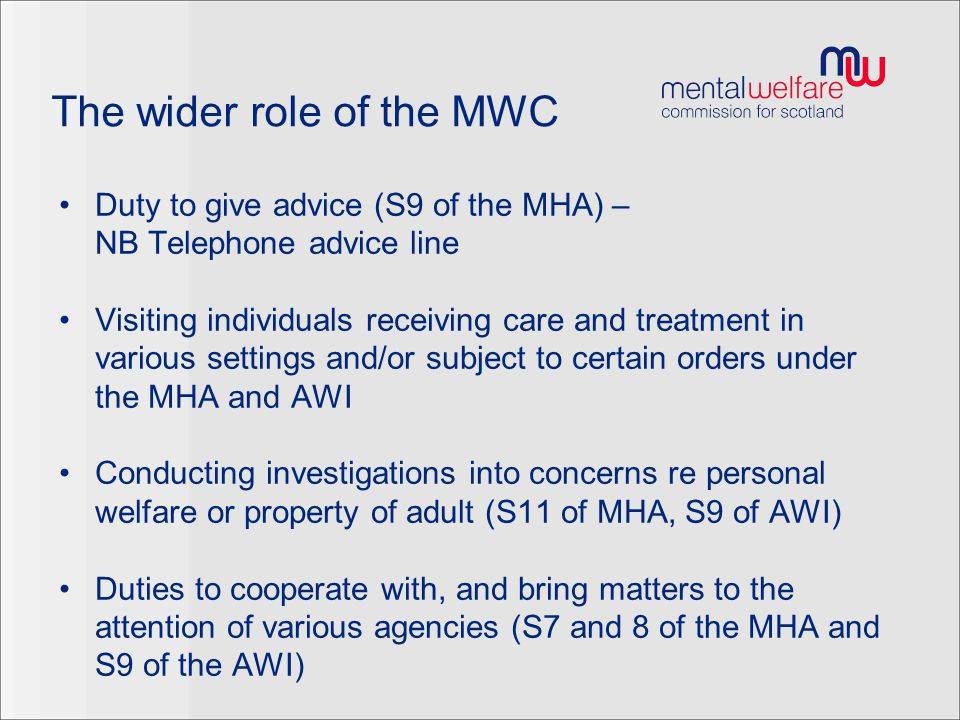 The wider role of the MWC Duty to give advice (S9 of the MHA) – NB Telephone advice line Visiting individuals receiving care and treatment in various