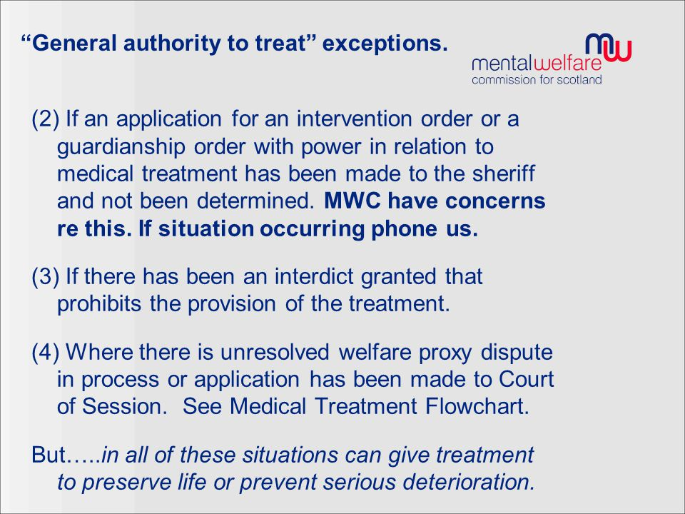 """""""General authority to treat"""" exceptions. (2) If an application for an intervention order or a guardianship order with power in relation to medical tre"""
