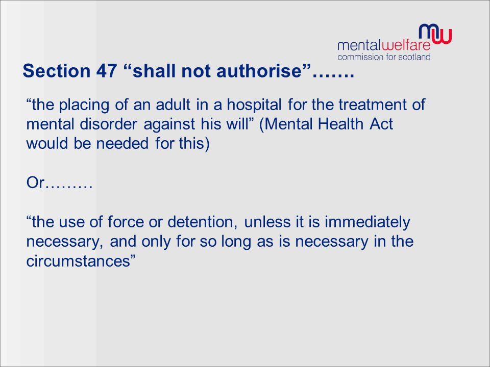 """Section 47 """"shall not authorise""""……. """"the placing of an adult in a hospital for the treatment of mental disorder against his will"""" (Mental Health Act w"""