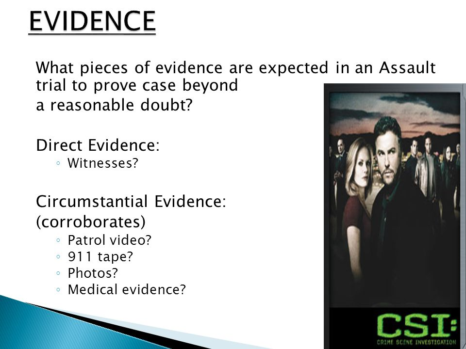 What pieces of evidence are expected in an Assault trial to prove case beyond a reasonable doubt.