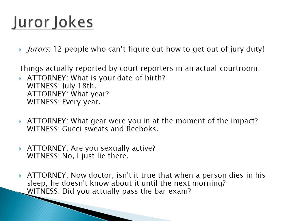  Jurors: 12 people who can't figure out how to get out of jury duty.