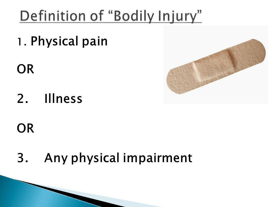 1. Physical pain OR 2. Illness OR 3. Any physical impairment