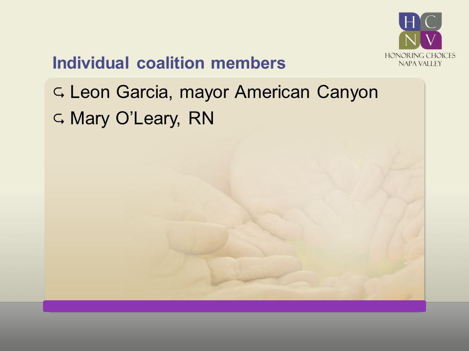 Individual coalition members  Leon Garcia, mayor American Canyon  Mary O'Leary, RN