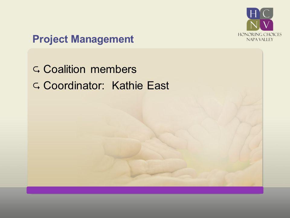 Project Management  Coalition members  Coordinator: Kathie East