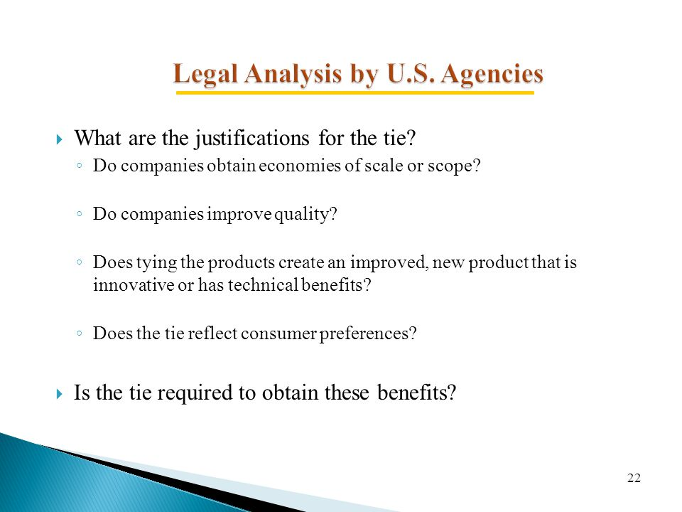 Legal Analysis by U.S. Agencies  What are the justifications for the tie? ◦ Do companies obtain economies of scale or scope? ◦ Do companies improve q