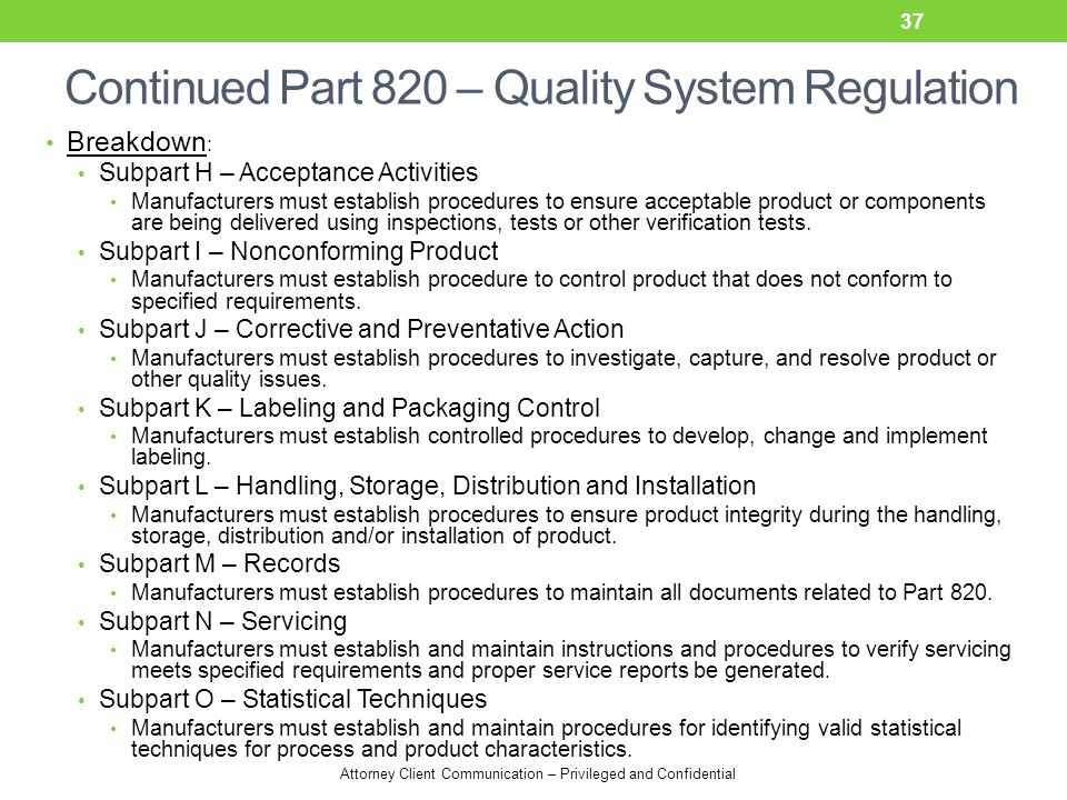 Attorney Client Communication – Privileged and Confidential Continued Part 820 – Quality System Regulation Breakdown : Subpart H – Acceptance Activiti