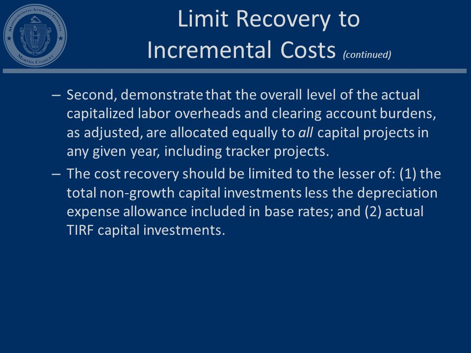 Limit Recovery to Incremental Costs (continued) – Second, demonstrate that the overall level of the actual capitalized labor overheads and clearing account burdens, as adjusted, are allocated equally to all capital projects in any given year, including tracker projects.