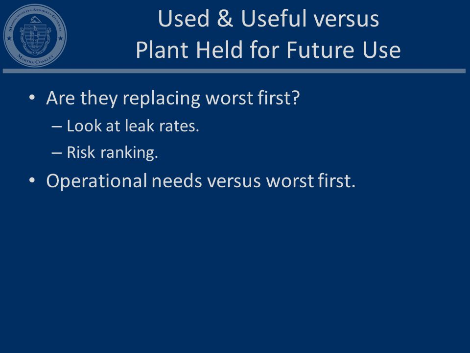Used & Useful versus Plant Held for Future Use Are they replacing worst first.