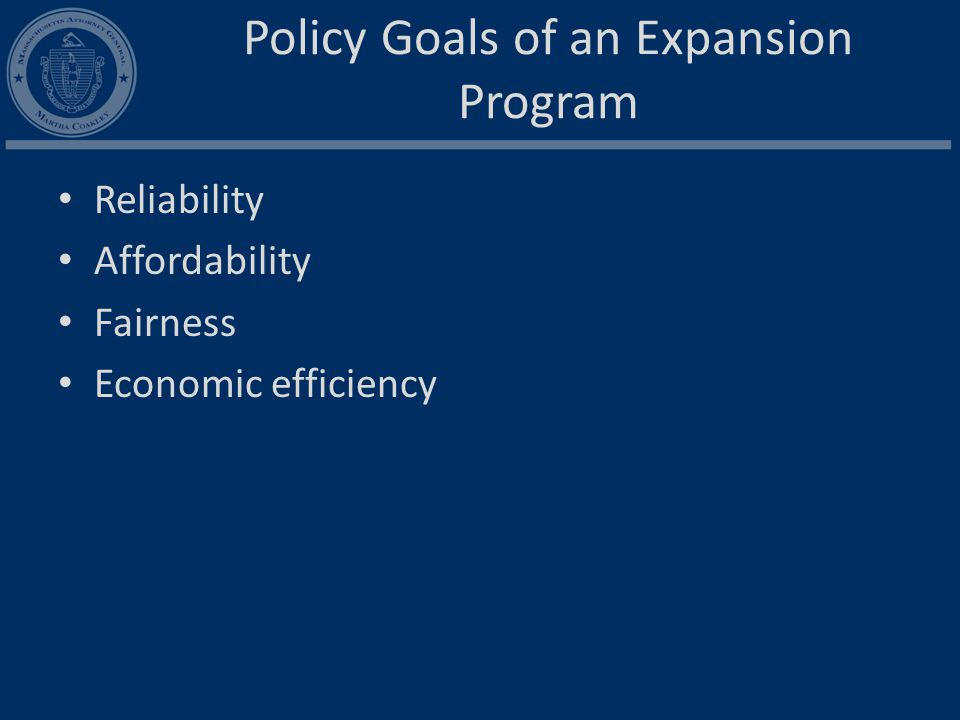 Policy Goals of an Expansion Program Reliability Affordability Fairness Economic efficiency