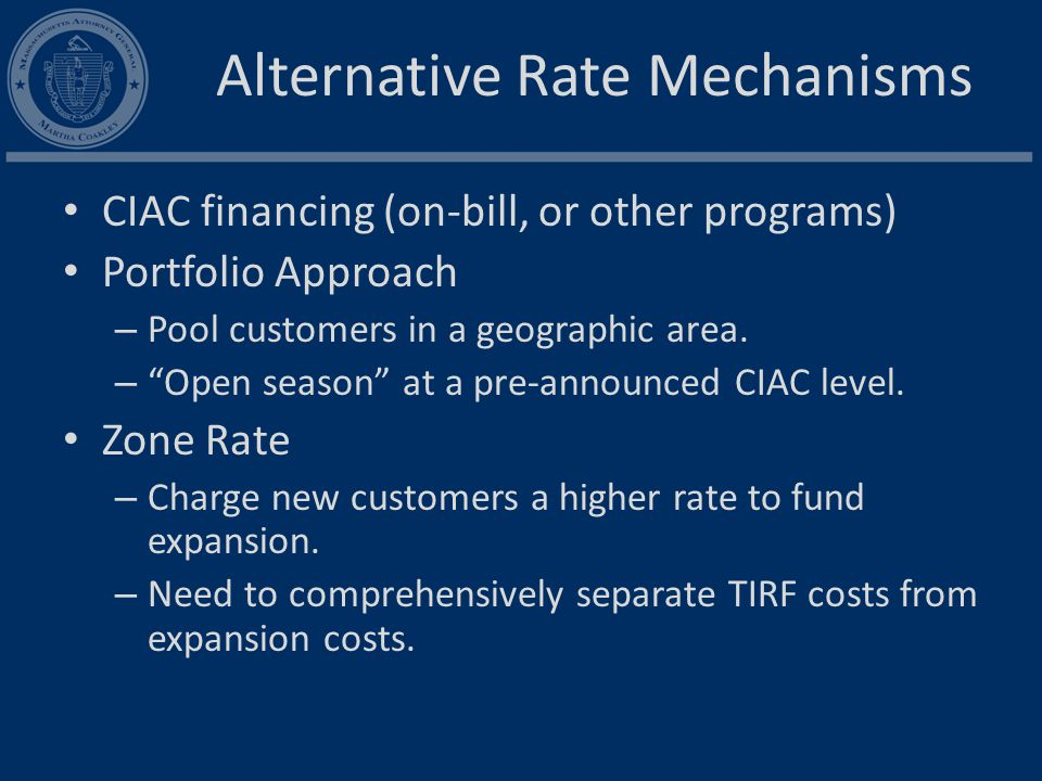 Alternative Rate Mechanisms CIAC financing (on-bill, or other programs) Portfolio Approach – Pool customers in a geographic area.