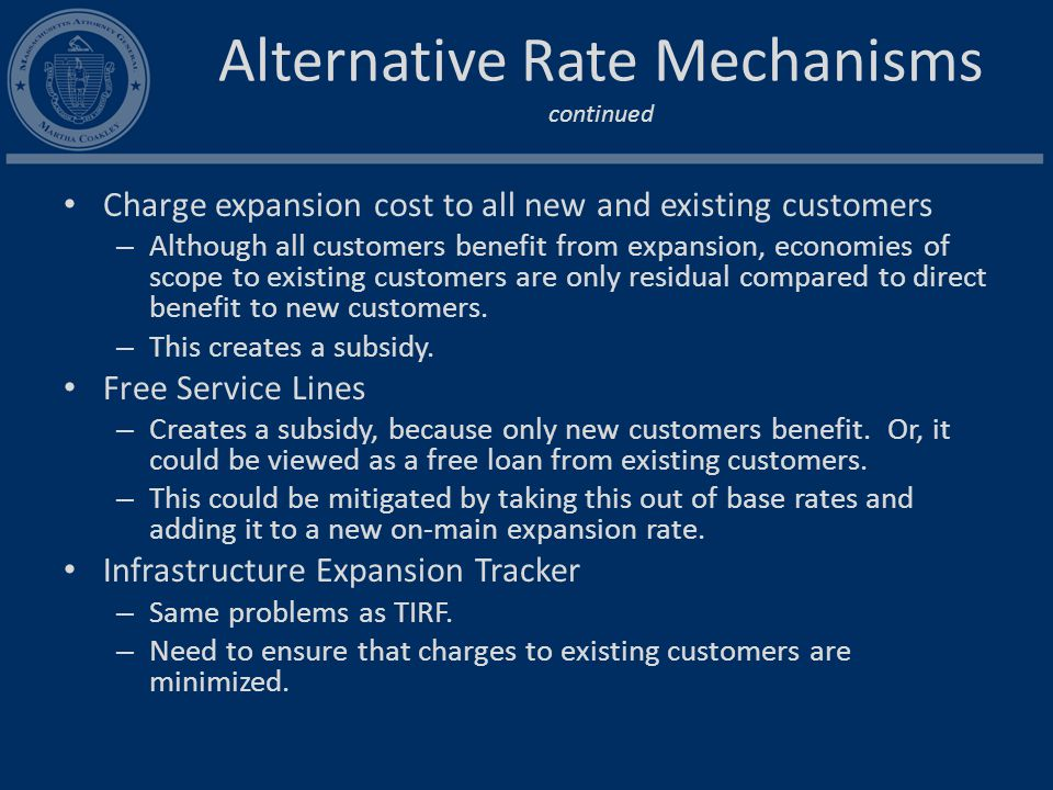 Alternative Rate Mechanisms continued Charge expansion cost to all new and existing customers – Although all customers benefit from expansion, economies of scope to existing customers are only residual compared to direct benefit to new customers.