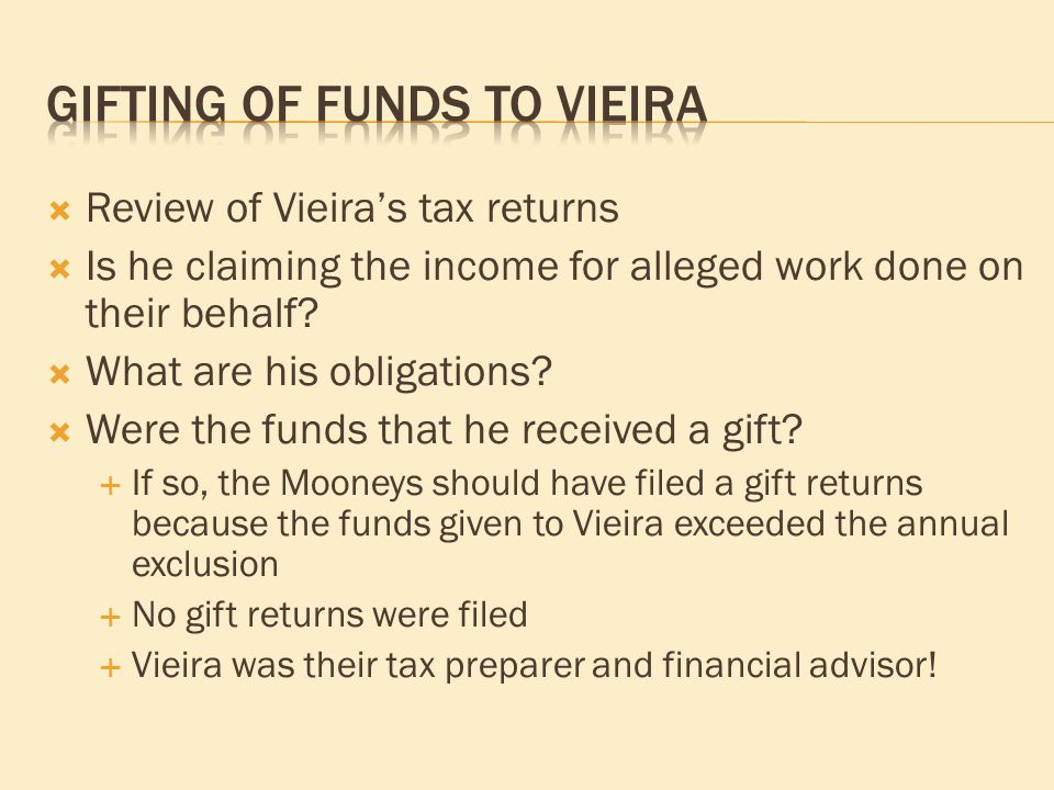  Review of Vieira's tax returns  Is he claiming the income for alleged work done on their behalf.